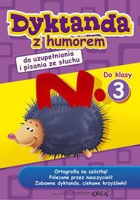 Dyktanda z humorem do klasy 3 Kurdziel Marta, Zimoch Aleksandra (layout), Południak Marcin (okładka)