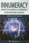 Innumeracy Matematyczna ignorancja i jej konsekwencje w dobie nowoczesnej Paulos John Allen