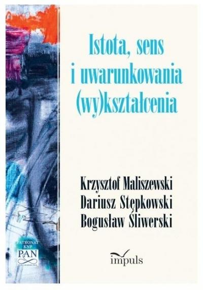 Istota, sens i uwarunkowania (wy)kształcenia Śliwerski Bogusław, Maliszewski Krzysztof, Stępko