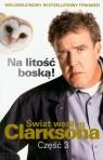 Świat według Clarksona 3 Na litość boską Clarkson Jeremy