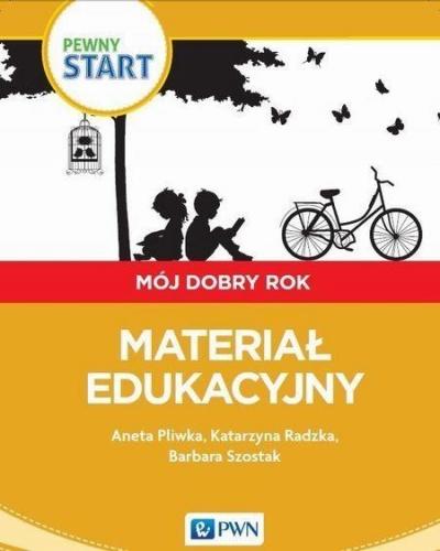 Pewny start Mój dobry rok Materiał edukacyjny Pliwka Aneta, Radzka Katarzyna, Szostak Barbara