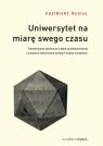 Uniwersytet na miarę swego czasu Transformacja społeczna w dobie Musiał Kazimierz