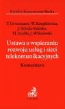 Ustawa o wspieraniu rozwoju usług i sieci telekomunikacyjnych Komentarz Grossmann Tomasz, Knopkiewicz Wacław, Sebzda-Załuska Joanna