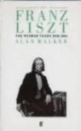 Franz Liszt v.2 Weimar Years 1848-1861 Alan Walker