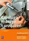 Obsługa maszyn i urządzeń Podręcznik do nauki zawoduTechnik mechanik, Legutko Stanisław