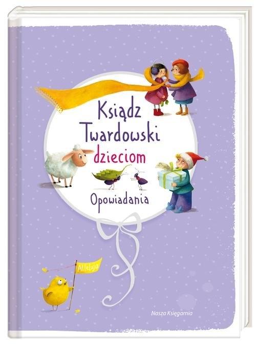 Ksiądz Twardowski dzieciom Opowiadania Twardowski Jan