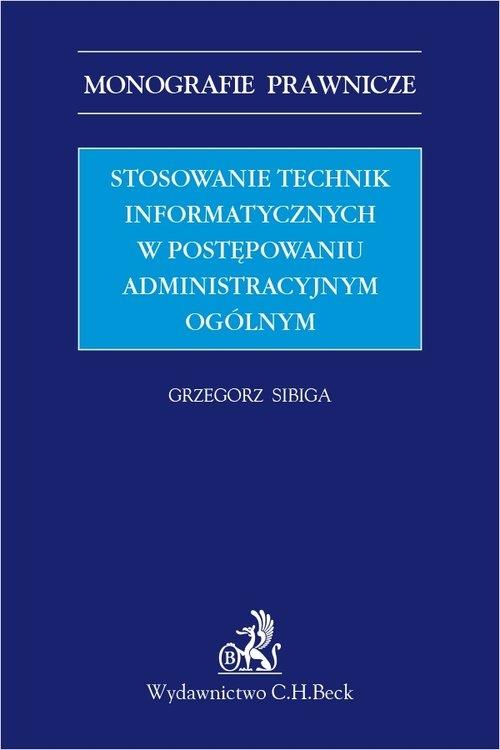 Stosowanie technik informatycznych w postępowaniu administracyjnym ogólnym dr Grzegorz Sibiga