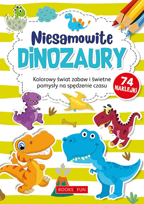Niesamowite Dinozaury plus naklejki Praca zbiorowa