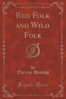 Red Folk and Wild Folk (Classic Reprint)
