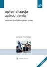 Optymalizacja zatrudnienia Właściwe praktyki w czasie zmian Marciniak Jarosław