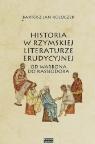 Historia w rzymskiej literaturze erudycyjnej od Warrona do Kasjodora