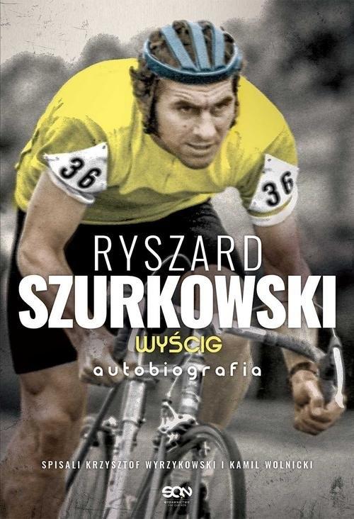 Ryszard Szurkowski Wyścig Autobiografia Szurkowski Ryszard, Wyrzykowski Krzysztof, Wolnicki Kamil