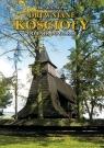 Drewniane Kościoły. Od Tatr po Gorce TW Zbigniew Muzyk