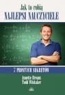 Jak to robią najlepsi nauczyciele 7 prostych sekretów
