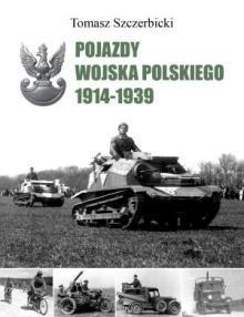Pojazdy Wojska Polskiego 1914-1939 Szczerbicki Tomasz
