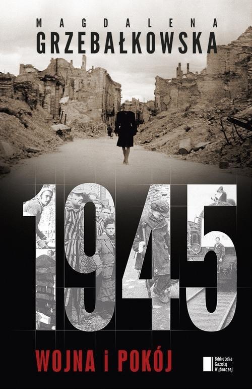 1945 Wojna i pokój Grzebałkowska Magdalena