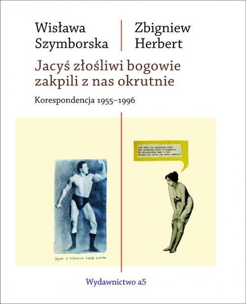 Jacyś złośliwi bogowie zakpili z nas okrutnie Szymborska Wisława, Herbert Zbigniew