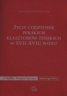 Życie codzienne polskich klasztorów żeńskich w XVII-XVIII wieku