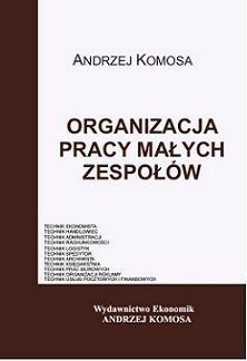Organizacja pracy małych zespołów Andrzej Komosa