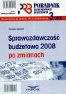 Sprawozdawczość budżetowa 2008 po zmianach Poradnik rachunkowości Gąsiorek Krystyna