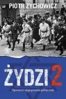 Żydzi 2 Opowieści niepoprawne politycznie cz.V Zychowicz Piotr