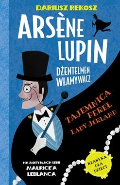 Tajemnica pereł Lady Jerland. Arsène Lupin dżentelmen włamywacz. Tom 1 Dariusz Rekosz, Maurice Leblanc
