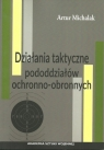 Działania taktyczne pododdziałów ochronno-obronnych Michalak Artur