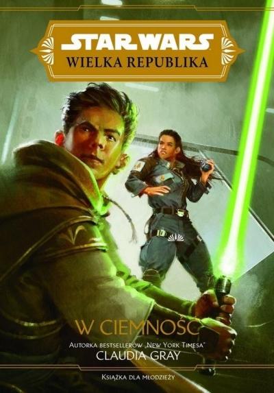 Star Wars Wielka Republika. W ciemność Claudia Gray