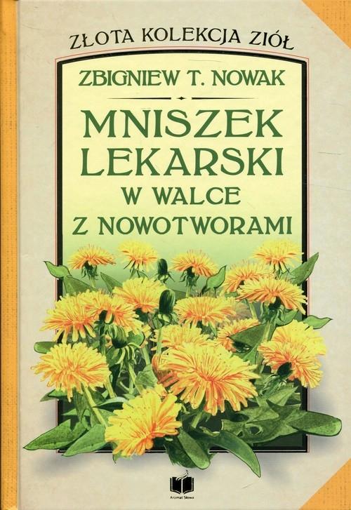 Mniszek lekarski w walce z nowotworami Nowak Zbigniew T.