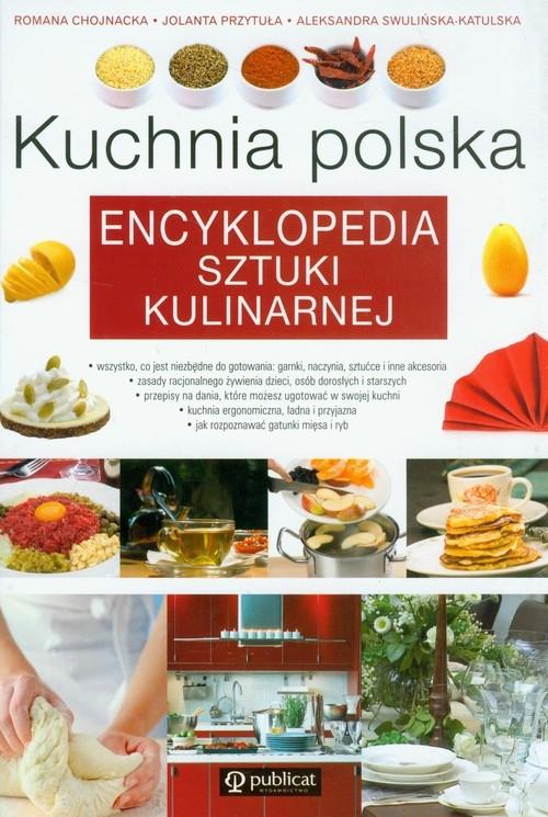 Kuchnia polska Encyklopedia sztuki kulinarnej Chojnacka Romana, Przytuła Jolanta, Swulińska-Katulska Aleksandra