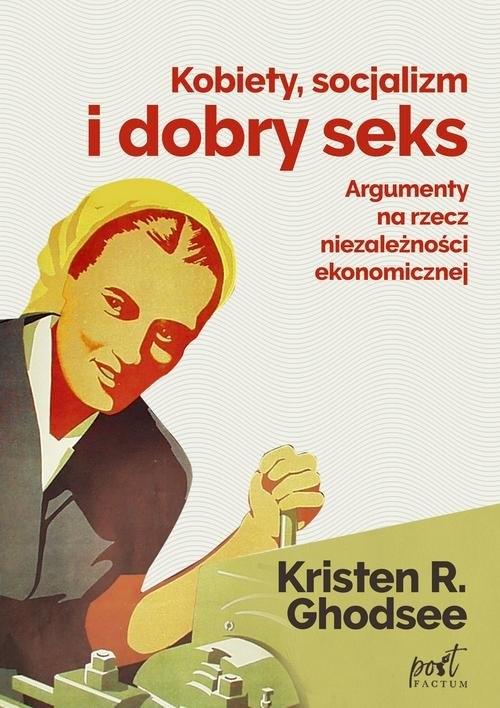 Kobiety, socjalizm i dobry seks Ghodsee Kristin
