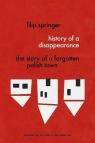 History Of A Disappearance The Story of a Forgotten Polish Town Springer Filip