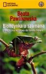 Blondynka u szamana. Magiczna wyprawa do świata Indian Beata Pawlikowska