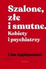 Szalone, złe i smutne Kobiety i psychiatrzy Lisa Appignanesi
