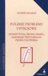 Polskie problemy ustrojowe Konstytucja, źródła prawa, samorząd Bałaban Andrzej