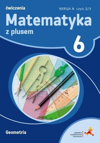 Matematyka z Plusem. Geometria ćwiczenia. wersja A. Klasa 6 M. Dobrowolska, M. Jucewicz, P. Zarzycki