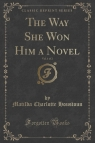 The Way She Won Him a Novel, Vol. 1 of 2 (Classic Reprint)