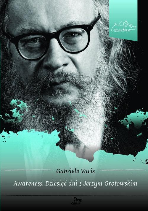 Awareness Dziesięć dni z Jerzym Grotowskim Vacis Gabriele