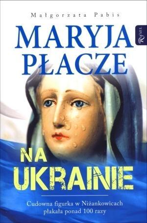 Maryja płacze na Ukrainie Pabis Małgorzata