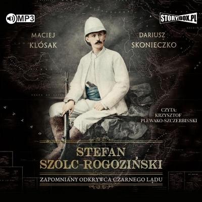 Stefan Szolc-Rogoziński. Zapomniany odkrywca.. CD (Audiobook) Maciej Klósak, Dariusz Skonieczko