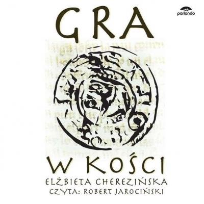 Gra w kości audiobook Elżbieta Cherezińska