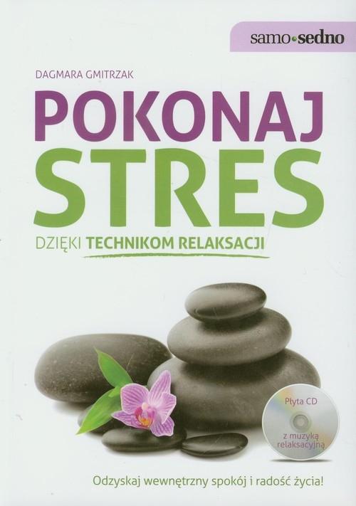 Pokonaj stres dzięki technikom relaksacji Gmitrzak Dagmara