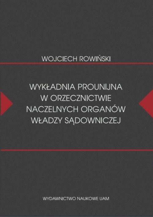 Wykładnia prounijna w orzecznictwie naczelnych organów władzy sądowniczej Rowiński Wojciech