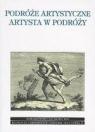 Podróże artystyczne. Artysta w podróży R. Kasperowicz, J. Jaźwierski, M. Pastwa (red.)