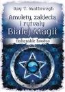 Amulety, zaklęcia i rytuały białej magii Haitańskie hoodoo Malbrough Ray T.