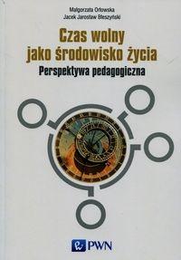 Czas wolny jako środowisko życia Orłowska Małgorzata, Błeszyński Jacek Jarosław