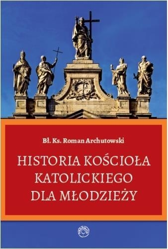 Historia Kościoła Katolickiego dla młodzieży/Prohibita Archutowski Roman