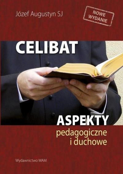 Celibat. Aspekty pedagogiczne i duchowe Józef Augustyn SJ