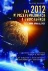 Rok 2012 w przepowiedniach i horoskopach Dziennik Apokalipsy Sieradzki Andrzej