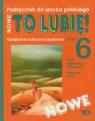 Nowe To lubię! klasa 6 Kształcenie kulturowo-językowe Podręcznik do języka polskiego